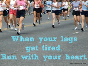 When your legs get tired, Run with your heart
